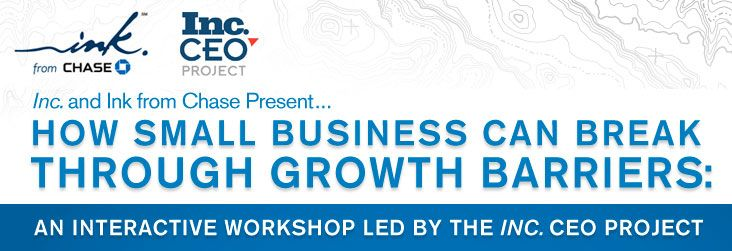 How Small Business Can Break Through Growth Barriers:  An Interactive Workshop Led by The Inc. CEO Project