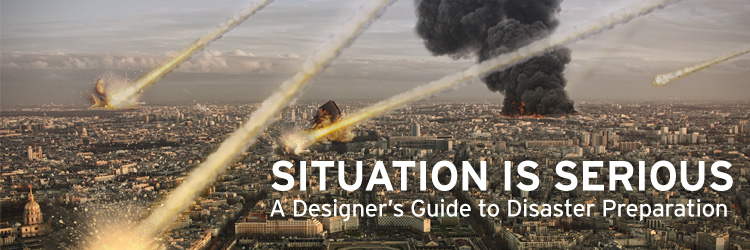 Situation is Serious: A Designer's Guide to Disaster Preparation