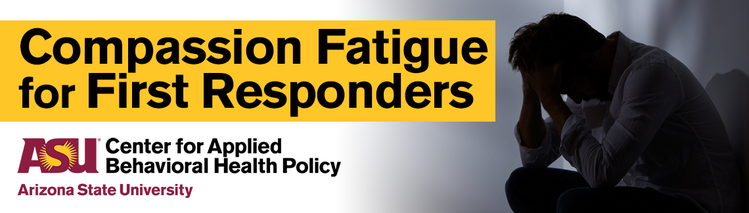 Compassion Fatigue for First Responders & Behavioral Health Professionals