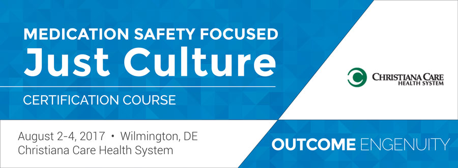 WILMINGTON, DE Medication Safety Focused Just Culture Certification Course - August 2-4, 2017