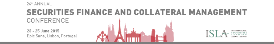 ISLA 24th Annual Securities Finance and Collateral Management Conference 2015