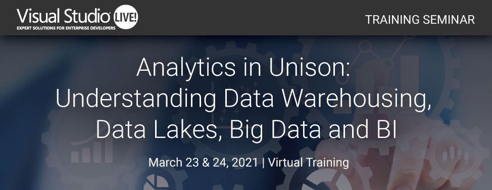 VSLive Virtual -Analytics in Unison: Understanding Data Warehousing, Data Lakes, Big Data and BI