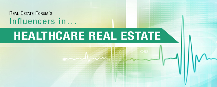 Real Estate Forum's Influencers in HEALTHCARE REAL ESTATE