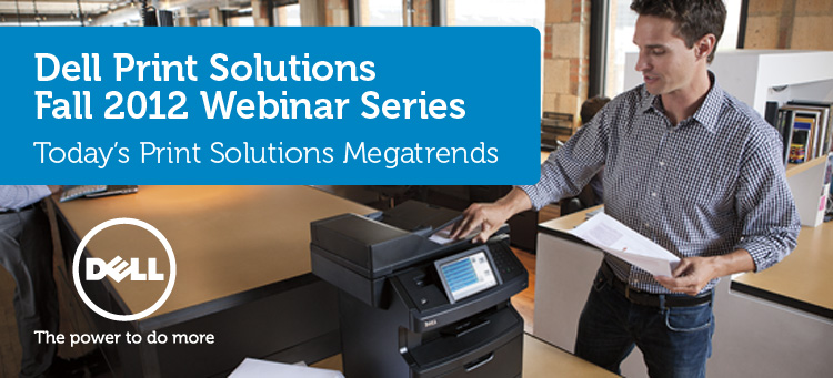 Dell Print Solutions Fall 2012 Webinar Series: Today's Print Solutions Megatrends