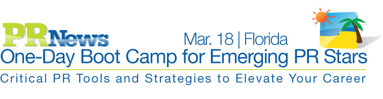 PR News' One-Day Boot Camp for Emerging PR Stars - March 18, 2013