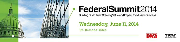 Federal Summit 2014: Building Our Future: Creating Value and Impact for Mission Success Simulcast