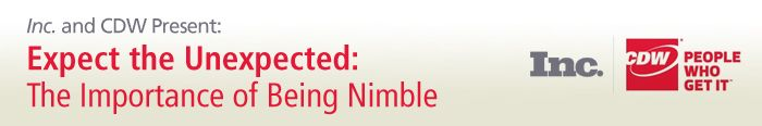 Inc. and CDW Present:  Expect the Unexpected: The Importance of Being Nimble