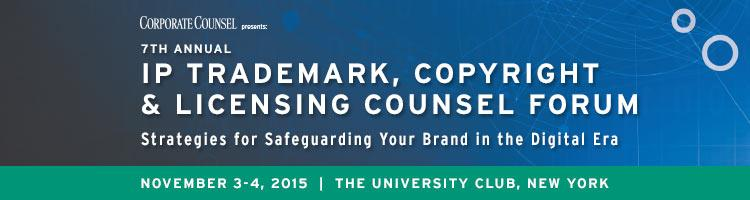 2015 IP Trademark, Copyright & Licensing Counsel Forum