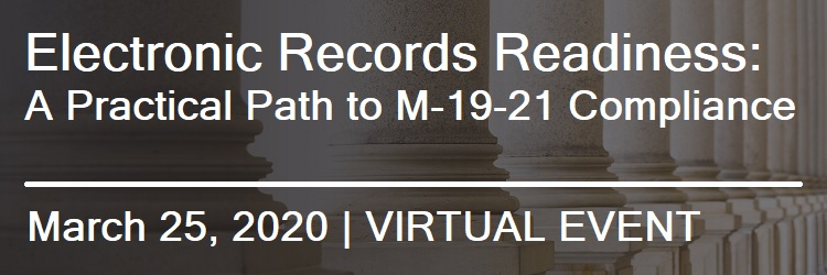 VIRTUAL EVENT | Electronic Records Readiness: A Practical Path to M-19-21 Compliance