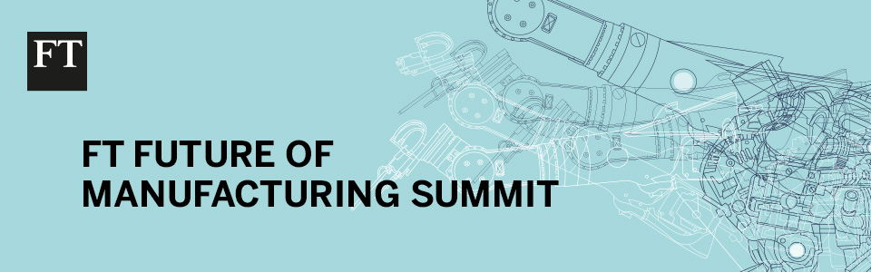 FT Future of Manufacturing Summit 2018