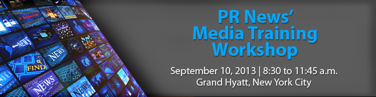 PR News' Media Training Workshop - September 10, 2013
