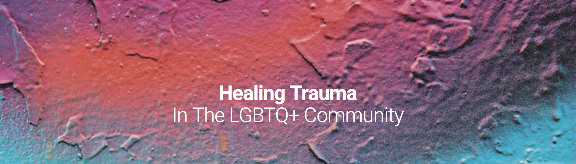 Healing Trauma In The LGBTQ+ Community