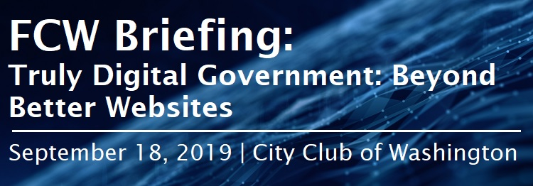 FCW Briefing: Truly Digital Government: Beyond Better Websites