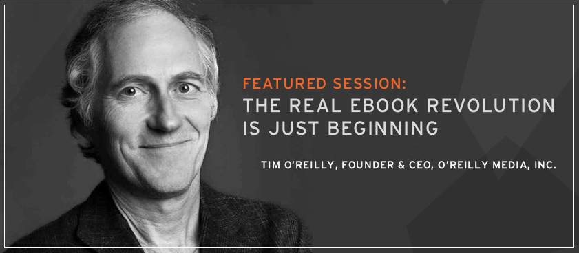 Tim O'Reilly, Founder and CEO, The Real eBook Revolution is Just Beginning