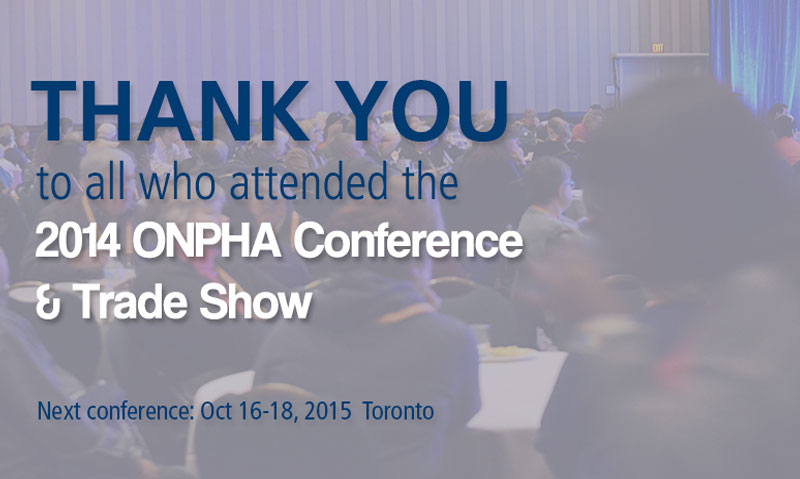 Thank you for attending 2014 ONPHA Conference and Trade Show