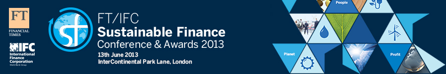 FT/IFC Sustainable Finance Conference & Awards 2013