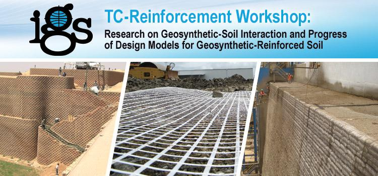 IGS TC-Reinforcement Workshop: Research on Geosynthetic-Soil Interaction and Progress of Design Models for Geosynthetic-Reinforced Soil