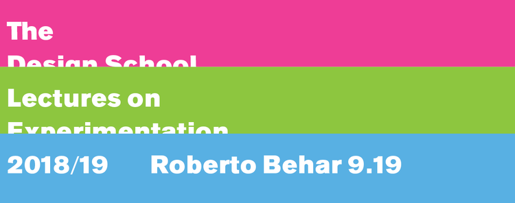 The Design School Lecture Series: Experimentation featuring  Roberto Behar