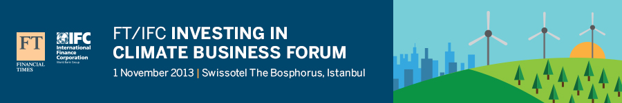 FT/IFC Investing in Climate Business Forum 2013
